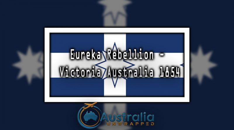 Eureka Rebellion - Victoria Australia 1854