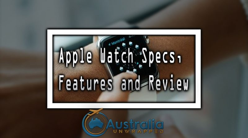Apple Watch Specs, Features and Review