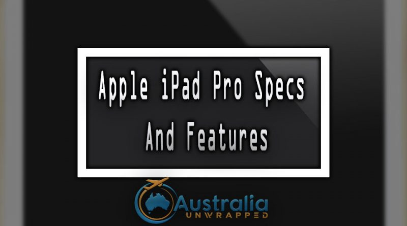 Apple iPad Pro Specs And Features