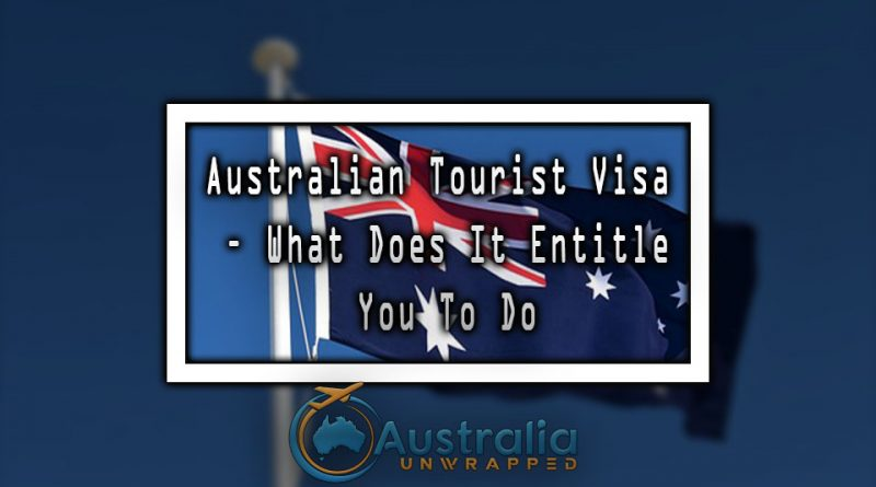 Australian tourist visa – What Does It Entitle You To Do