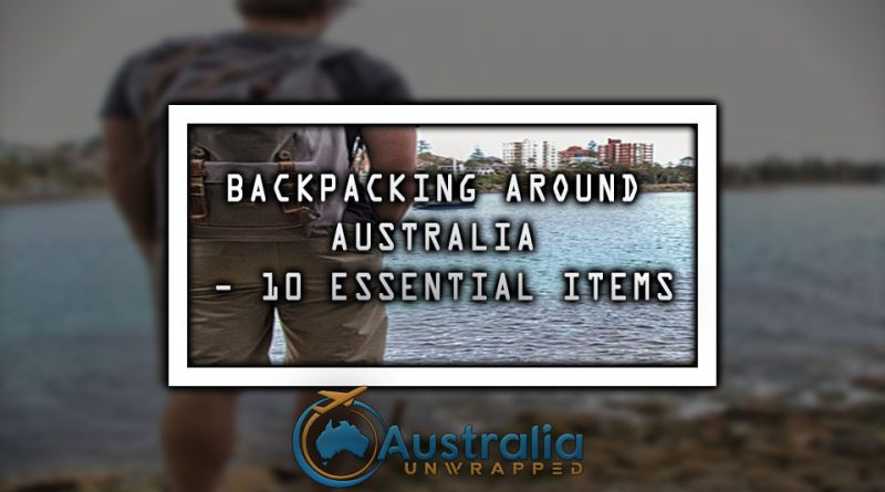 BACKPACKING AROUND AUSTRALIA - 10 ESSENTIAL ITEMS