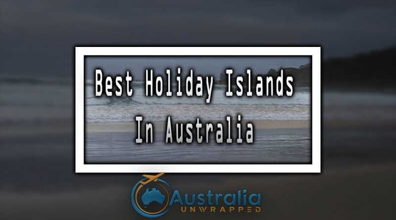 Best Holiday Islands In Australia