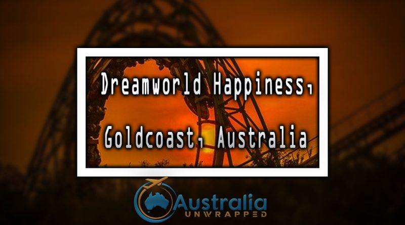 Dreamworld Happiness, Goldcoast, Australia
