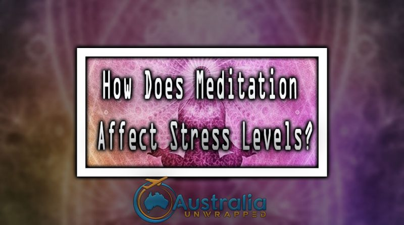 How Does Meditation Affect Stress Levels