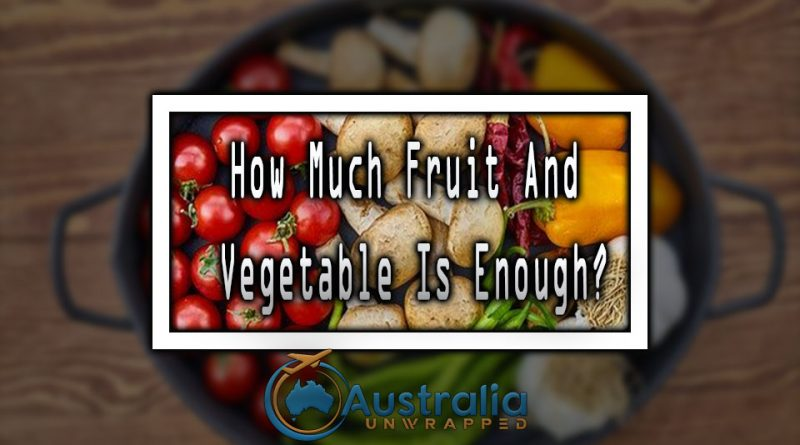 How Much Fruit And Vegetable Is Enough