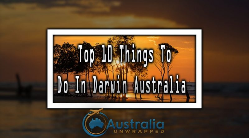 Top 10 Things To Do In Darwin Australia