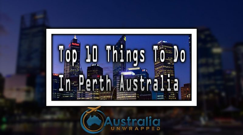 Top 10 Things To Do In Perth Australia