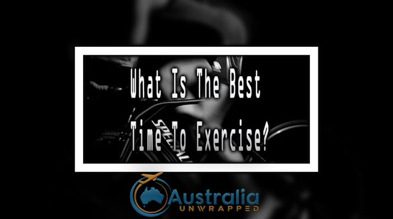 What Is The Best Time To Exercise