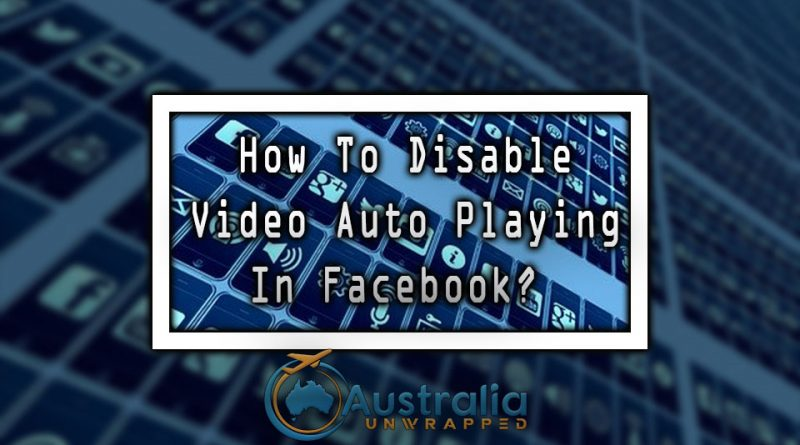How To Disable Video Auto Playing In Facebook