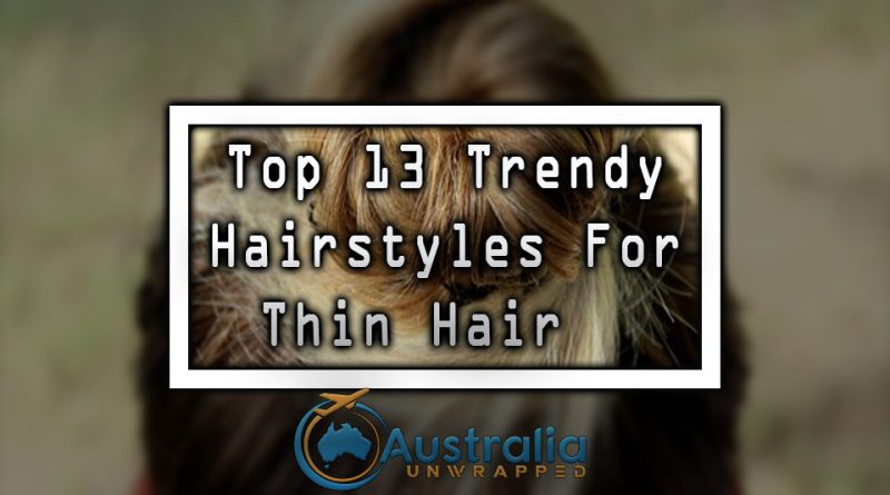 Top 13 Trendy Hairstyles For Thin Hair