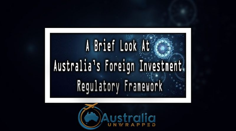 A Brief Look At Australia's Foreign Investment Regulatory Framework