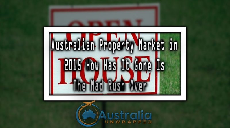 Australian Property Market in 2015 How Has It Gone Is The Mad Rush Over