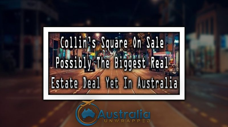 Collin's Square On Sale; Possibly The Biggest Real Estate Deal Yet In Australia