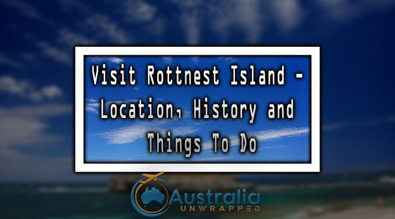 Visit Rottnest Island - Location, History and Things To Do