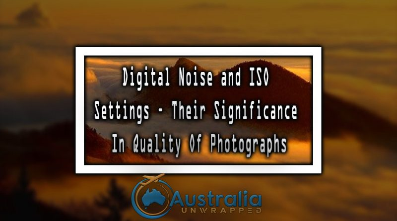 Digital Noise and ISO settings – Their Significance In Quality Of Photographs