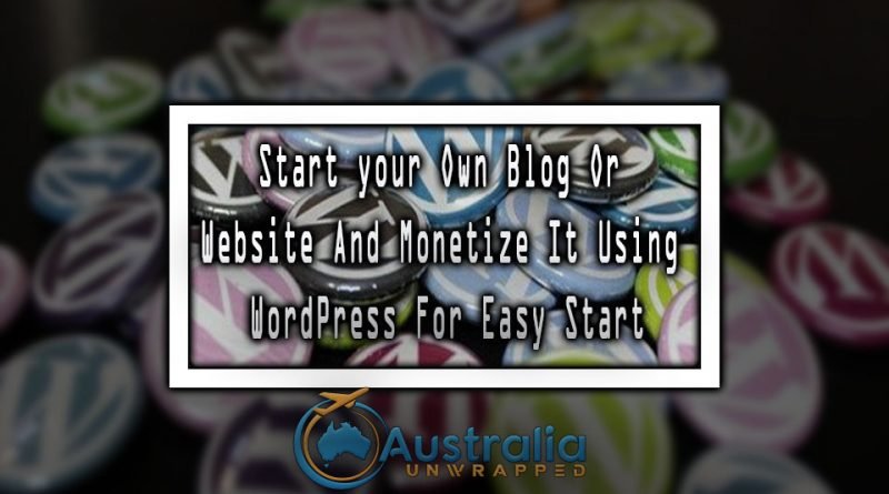 Start your own blog or website and monetize it using WordPress for easy start