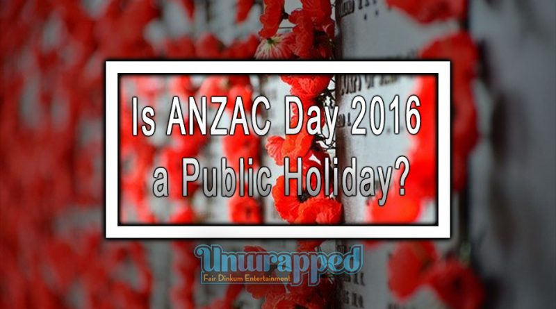 Is ANZAC Day 2016 a Public Holiday