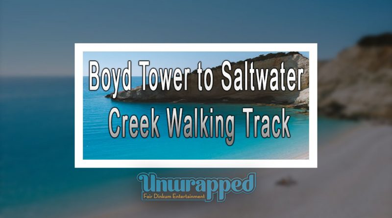 Boyd Tower to Saltwater Creek Walking Track