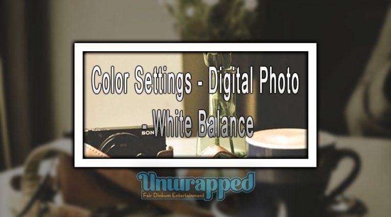 Color Settings - Digital Photo - White Balance