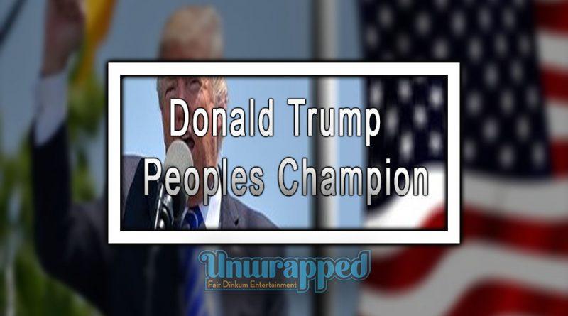 Donald Trump – Peoples Champion