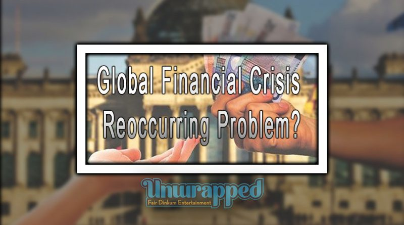 Global Financial Crisis Reoccurring Problem?