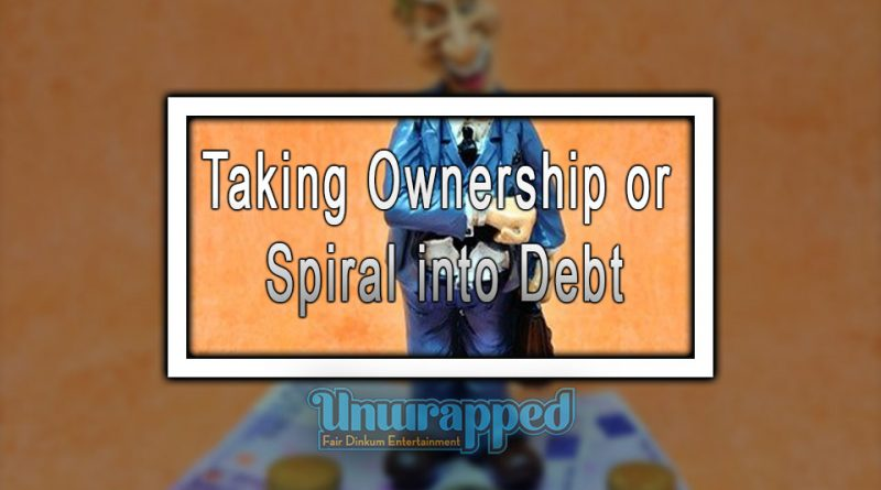 Taking Ownership or Spiral into Debt