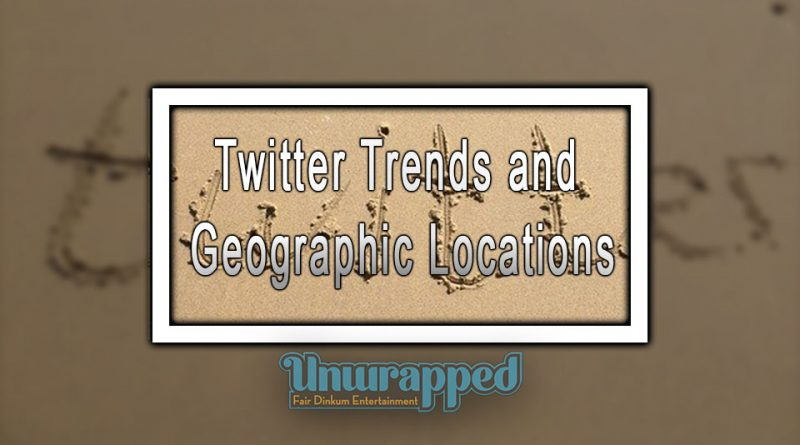 Twitter Trends and Geographic Locations