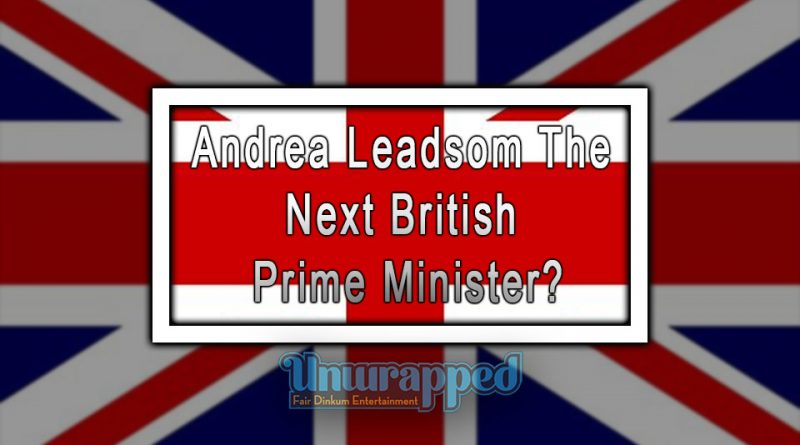Andrea Leadsom The Next British Prime Minister?