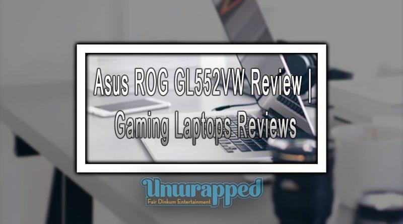 Asus ROG GL552VW Review | Gaming Laptops Reviews