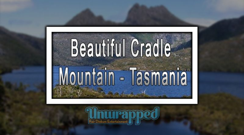 Beautiful Cradle Mountain - Tasmania