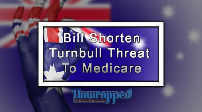 Bill Shorten: Turnbull Threat To Medicare