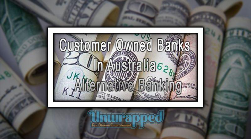 Customer Owned Banks In Australia – Alternative Banking