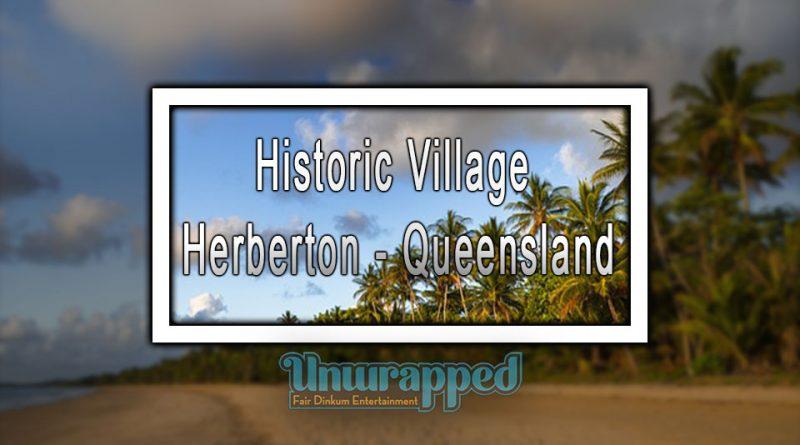 Historic Village Herberton - Queensland