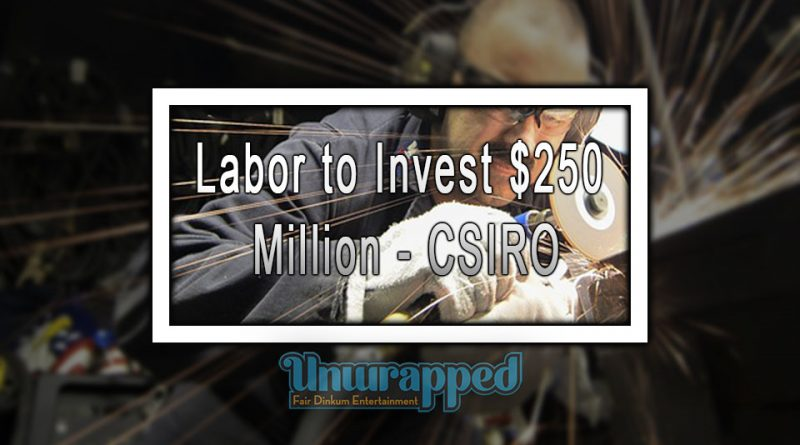 Labor to Invest $250 Million - CSIRO