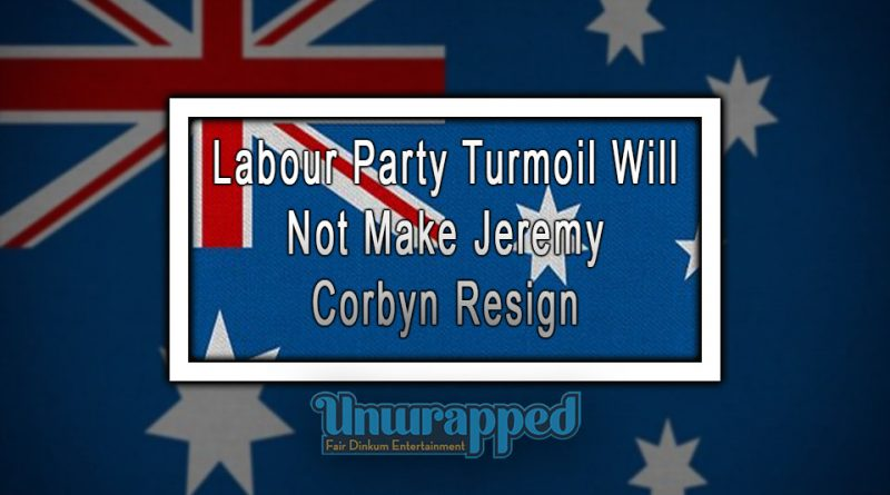 Labour Party Turmoil Will Not Make Jeremy Corbyn Resign