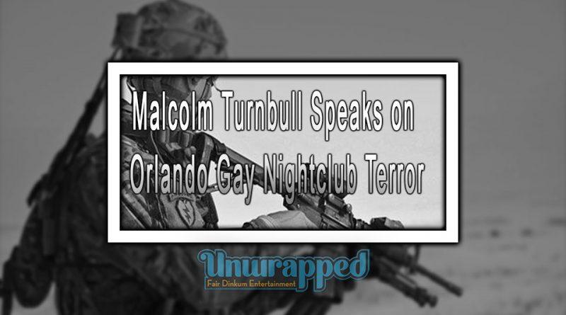 Malcolm Turnbull Speaks on Orlando Gay Nightclub Terror