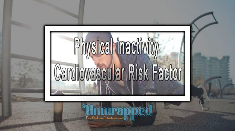 Physical inactivity – Cardiovascular Risk Factor