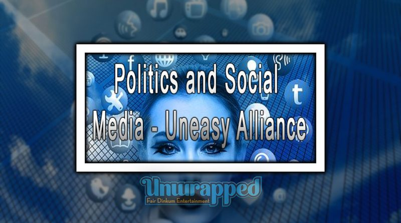 Politics and Social Media - Uneasy Alliance