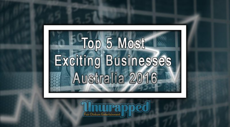 Top 5 Most Exciting Businesses Australia 2016