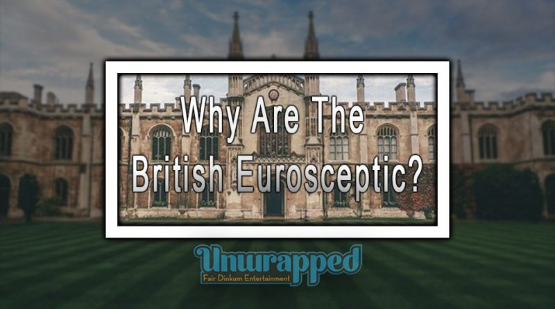 Why Are The British Eurosceptic