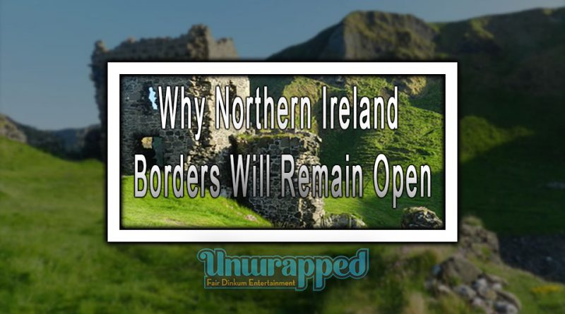 Why Northern Ireland Borders Will Remain Open