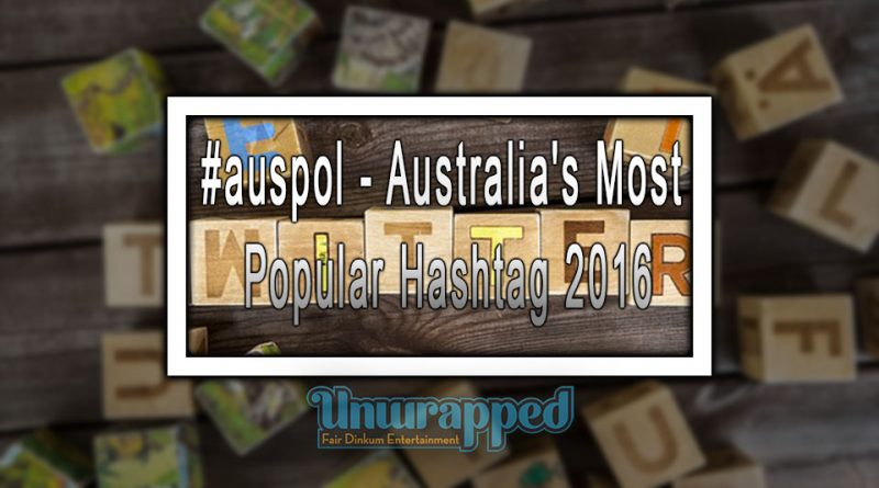 #auspol - Australia's Most Popular Hashtag 2016