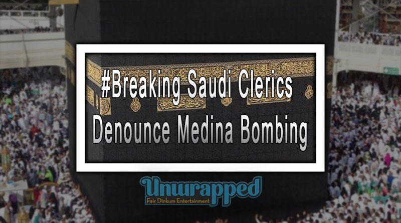 #Breaking Saudi Clerics Denounce Medina Bombing
