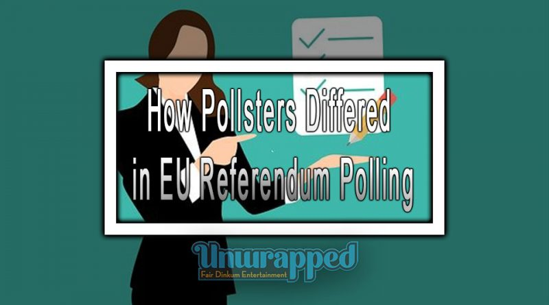 How Pollsters Differed in EU Referendum Polling