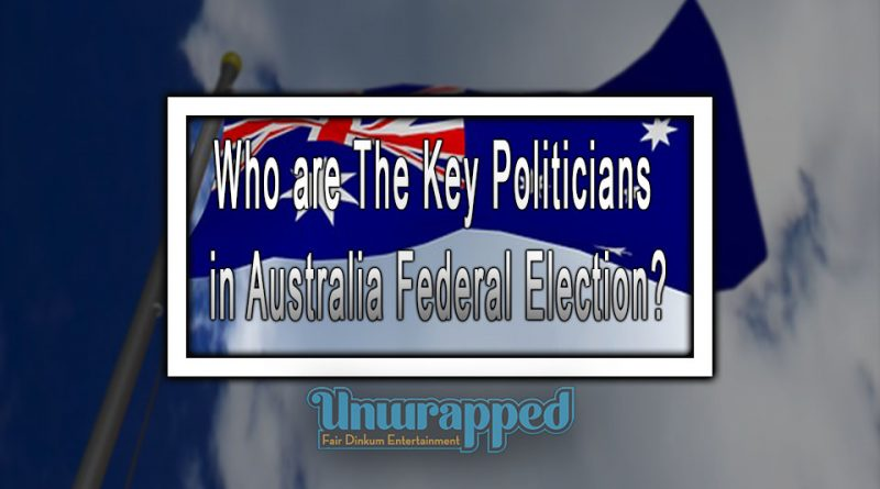 Who are The Key Politicians in Australia Federal Election