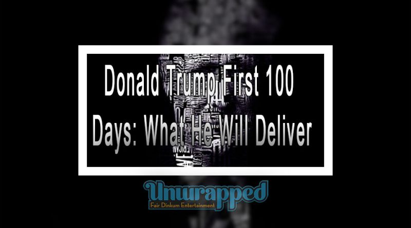 Donald Trump First 100 Days: What He Will Deliver