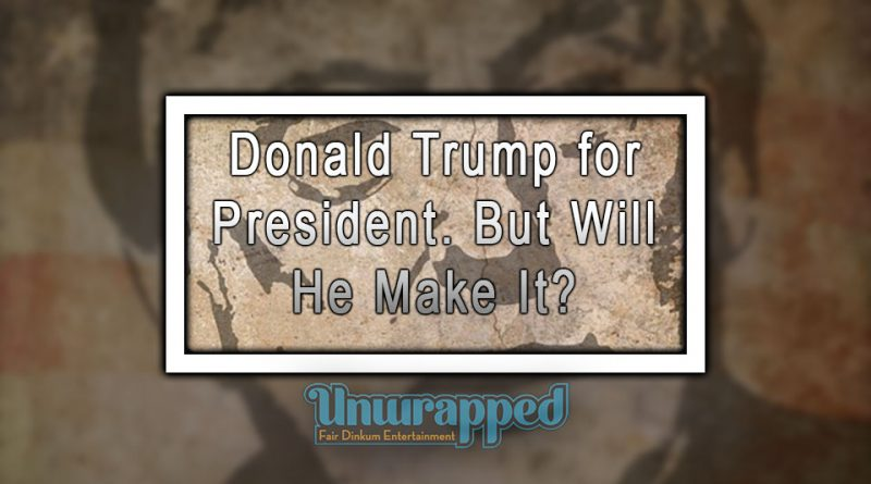 Donald Trump for President. But Will He Make It