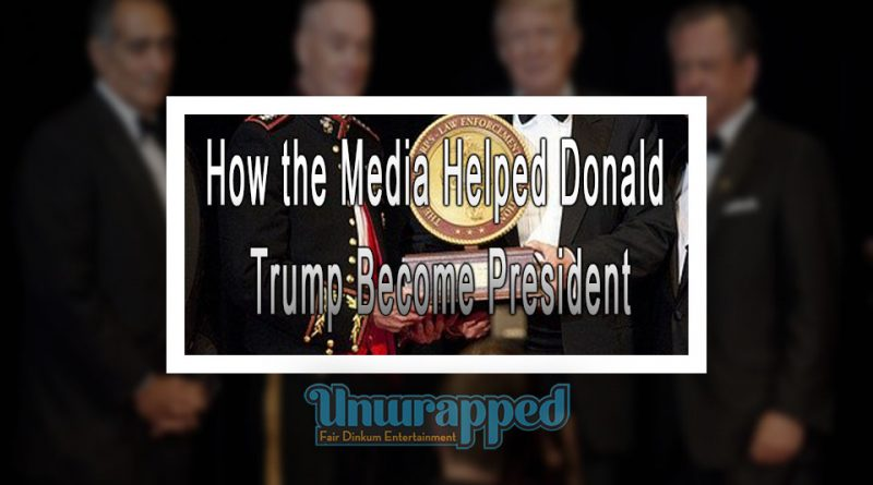 How the Media Helped Donald Trump Become President