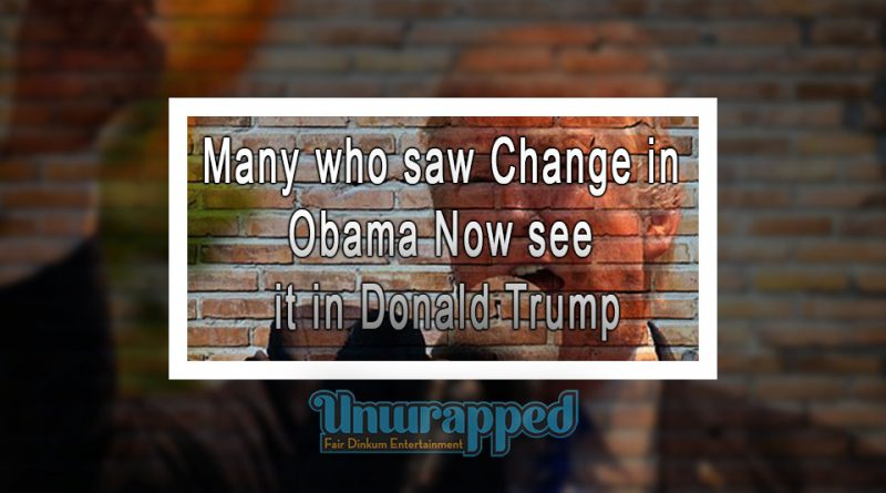 Many who saw Change in Obama Now see it in Donald Trump