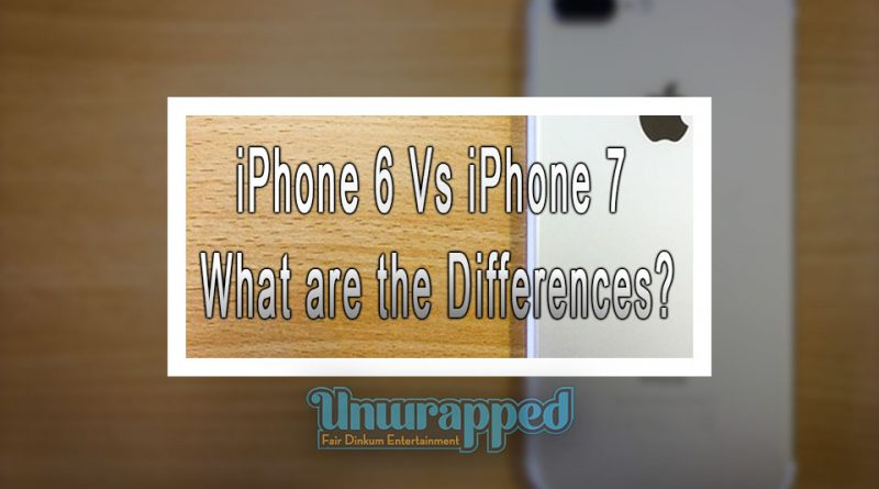 iPhone 6 Vs iPhone 7 What are the Differences